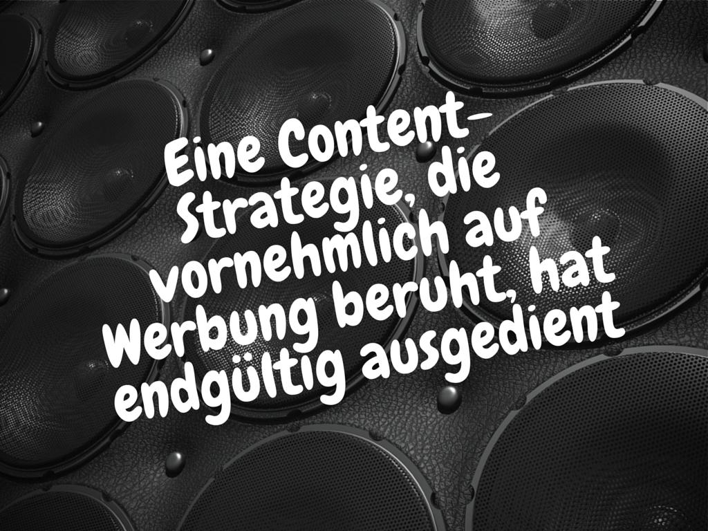 Eine Content-Strategie, die vornehmlich auf Werbung beruht, hat endgültig ausgedient